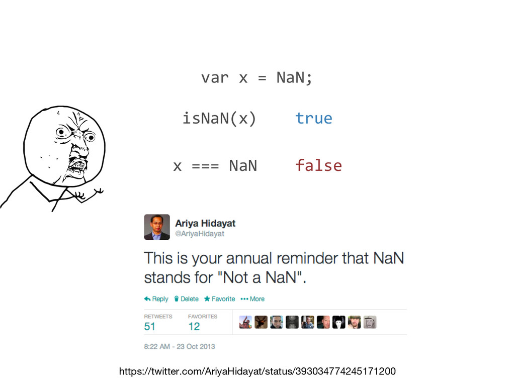 var x = NaN; isNaN(x) true x === NaN false http...