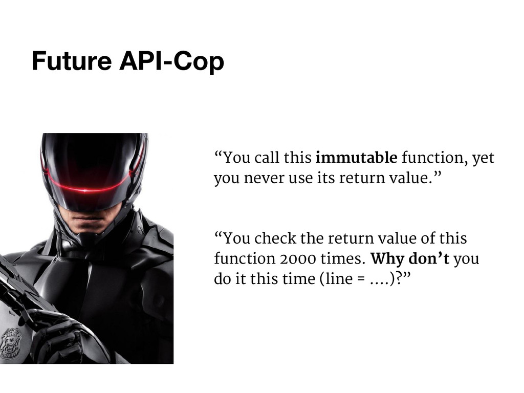 "Future API-Cop ""You call this immutable functio..."