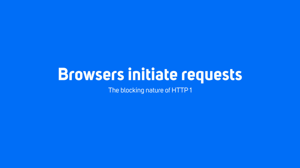 Browsers initiate requests The blocking nature ...