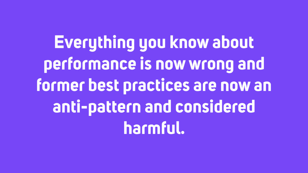 Everything you know about performance is now wr...