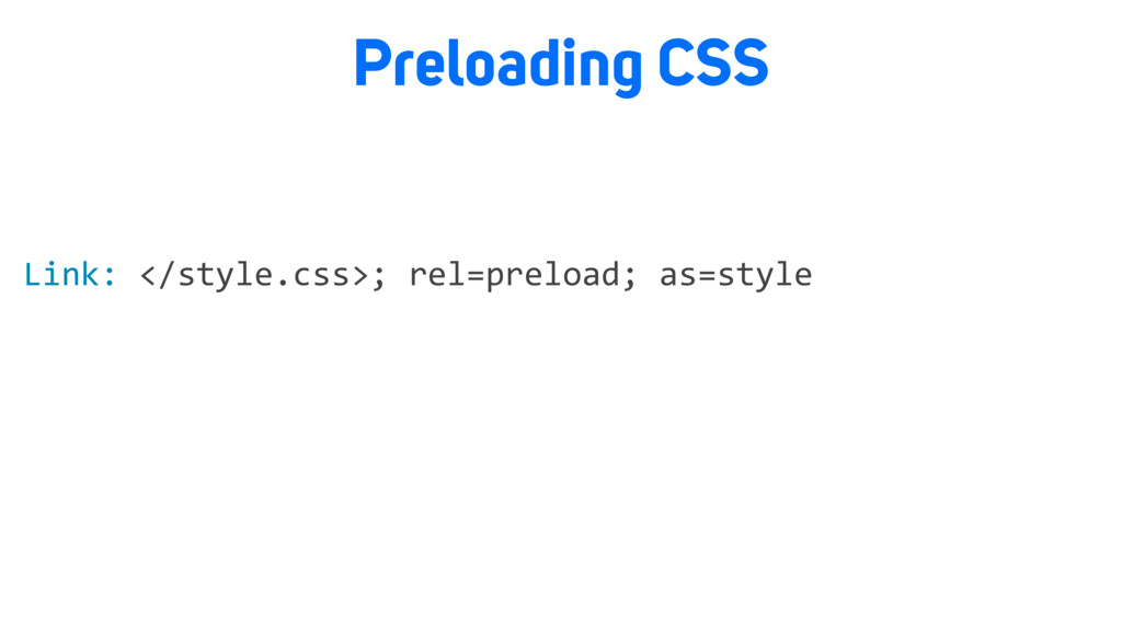 Preloading CSS Link: </style.css>; rel=preload;...