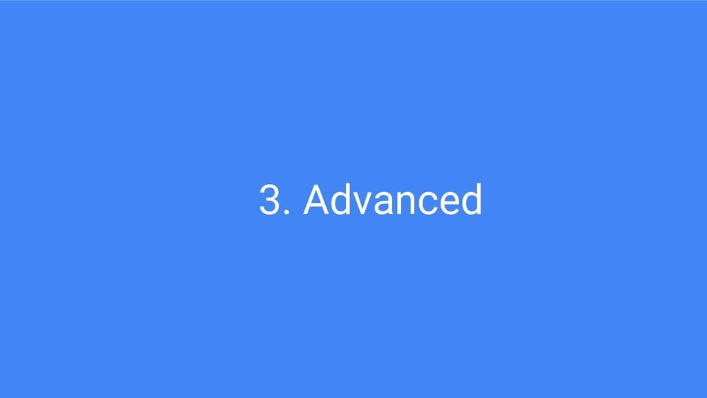 3. Advanced