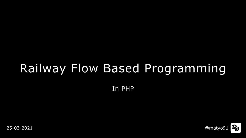 Railway Flow Based Programming @matyo91 25-03-2...