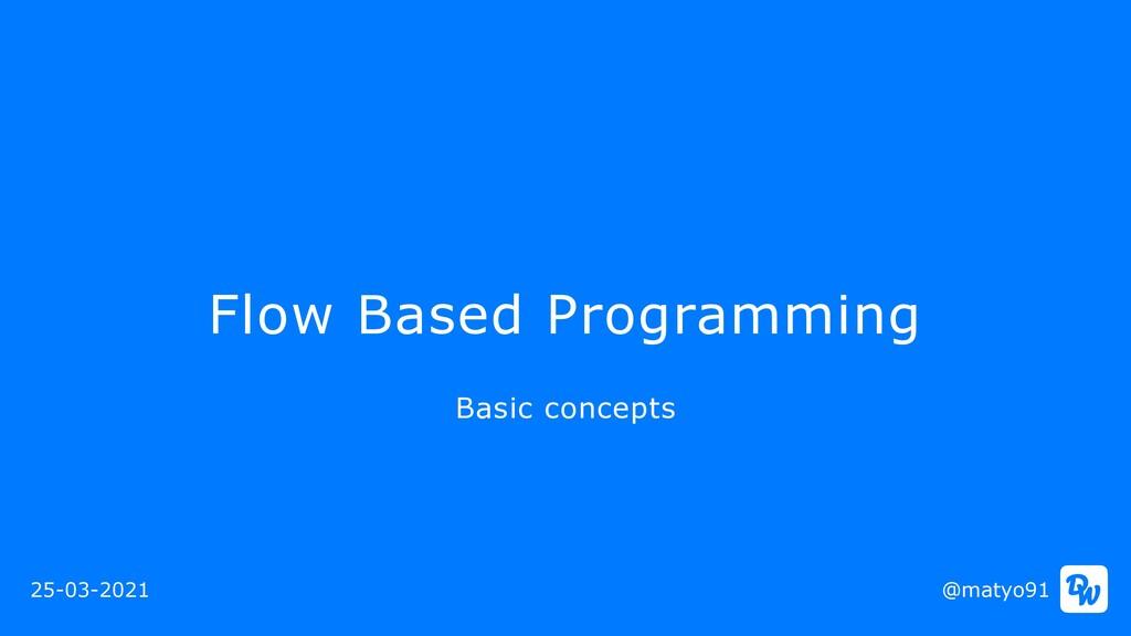 Flow Based Programming @matyo91 Basic concepts ...