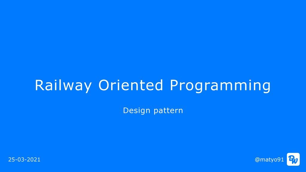 Railway Oriented Programming @matyo91 Design pa...