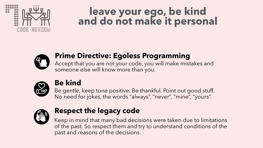 leave your ego, be kind and do not make it pers...