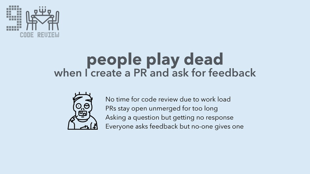 9 people play dead No time for code review due ...