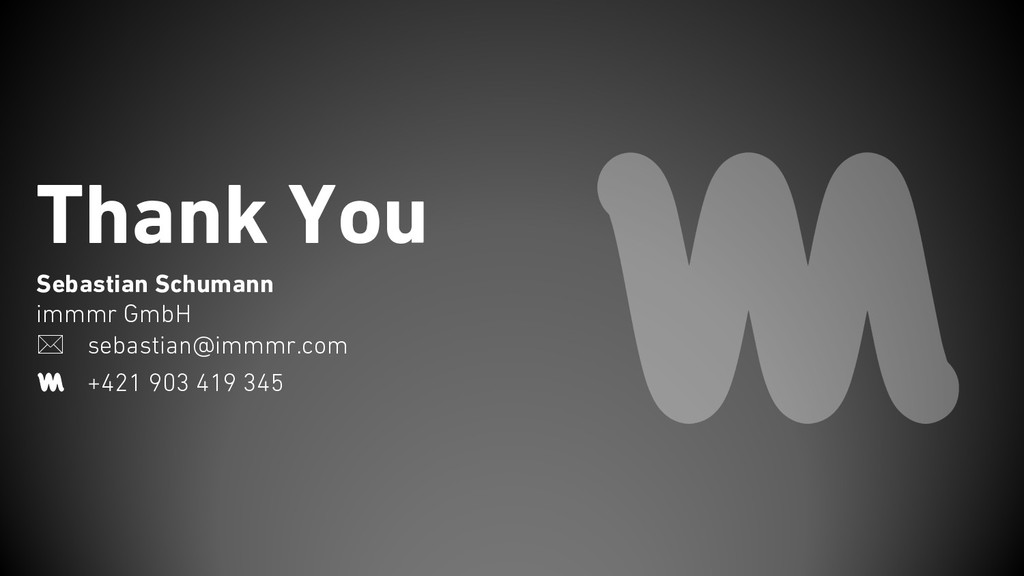 Thank You Sebastian Schumann immmr GmbH * sebas...