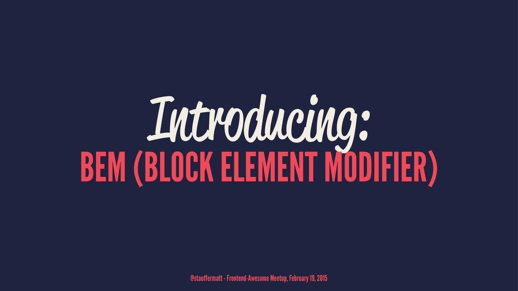 Introducing: BEM (BLOCK ELEMENT MODIFIER) @stau...