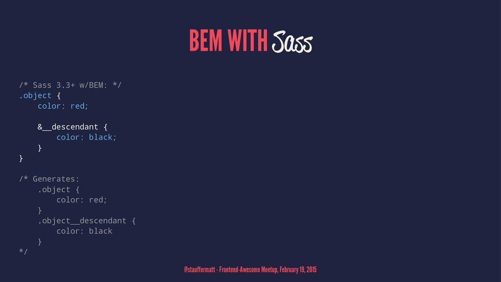 BEM WITH Sass /* Sass 3.3+ w/BEM: */ .object { ...