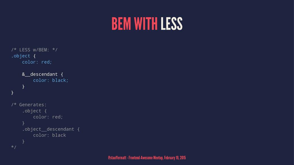 BEM WITH LESS /* LESS w/BEM: */ .object { color...