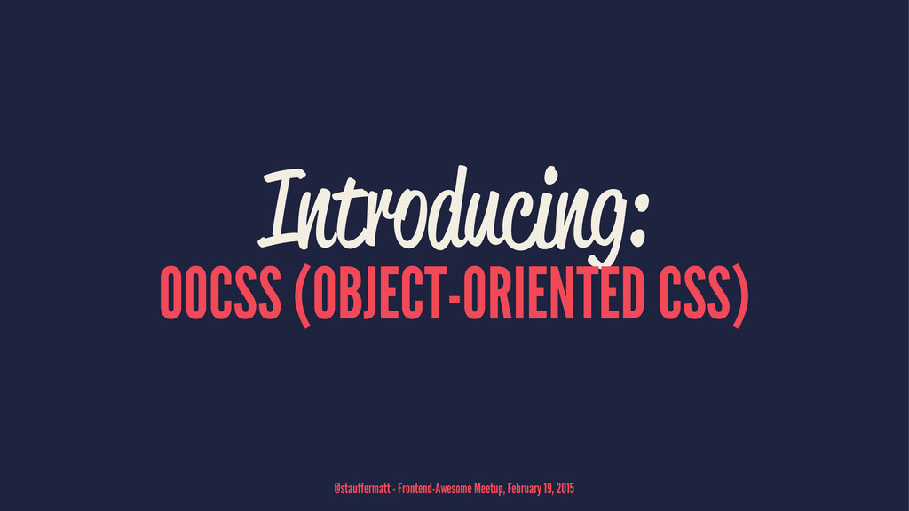 Introducing: OOCSS (OBJECT-ORIENTED CSS) @stauf...