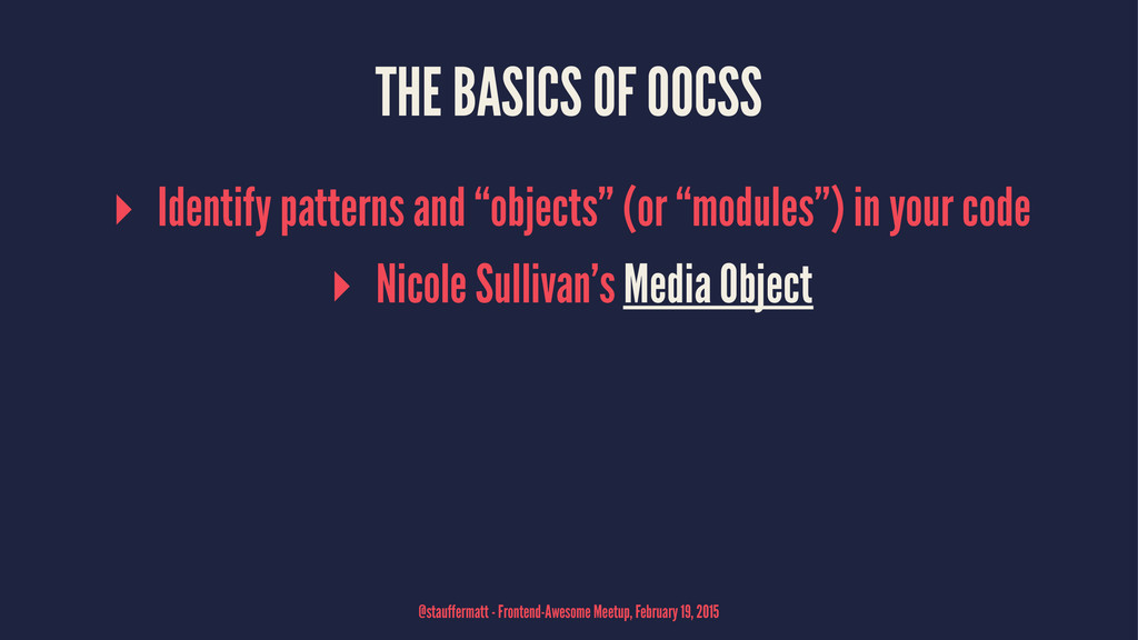 """THE BASICS OF OOCSS ▸ Identify patterns and """"ob..."""