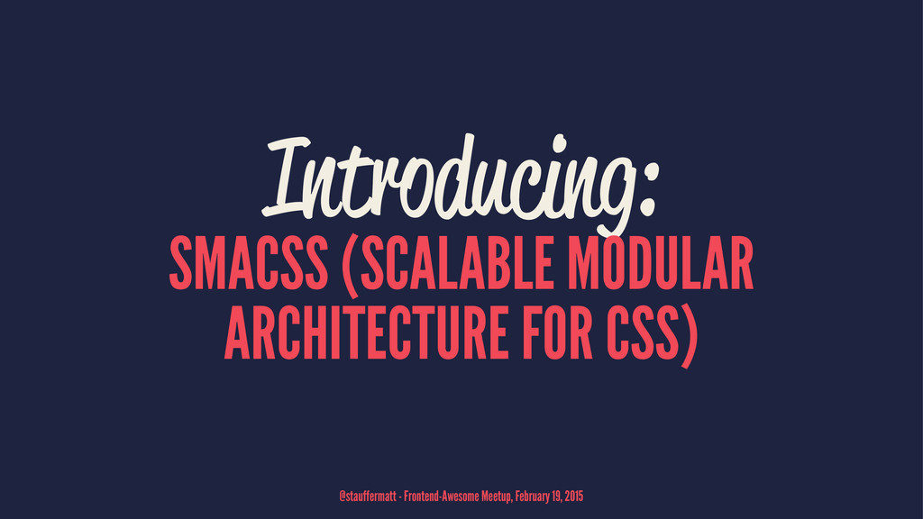 Introducing: SMACSS (SCALABLE MODULAR ARCHITECT...