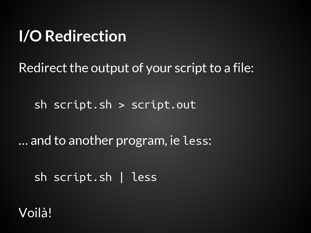 I/O Redirection Redirect the output of your scr...