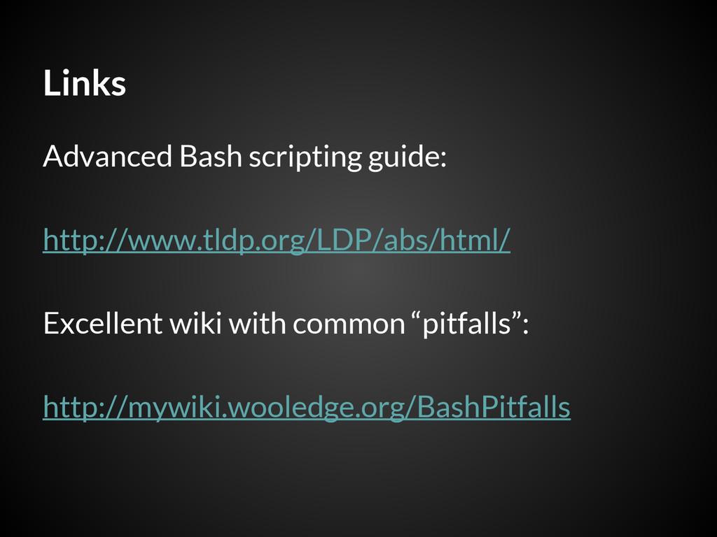 Links Advanced Bash scripting guide: http://www...