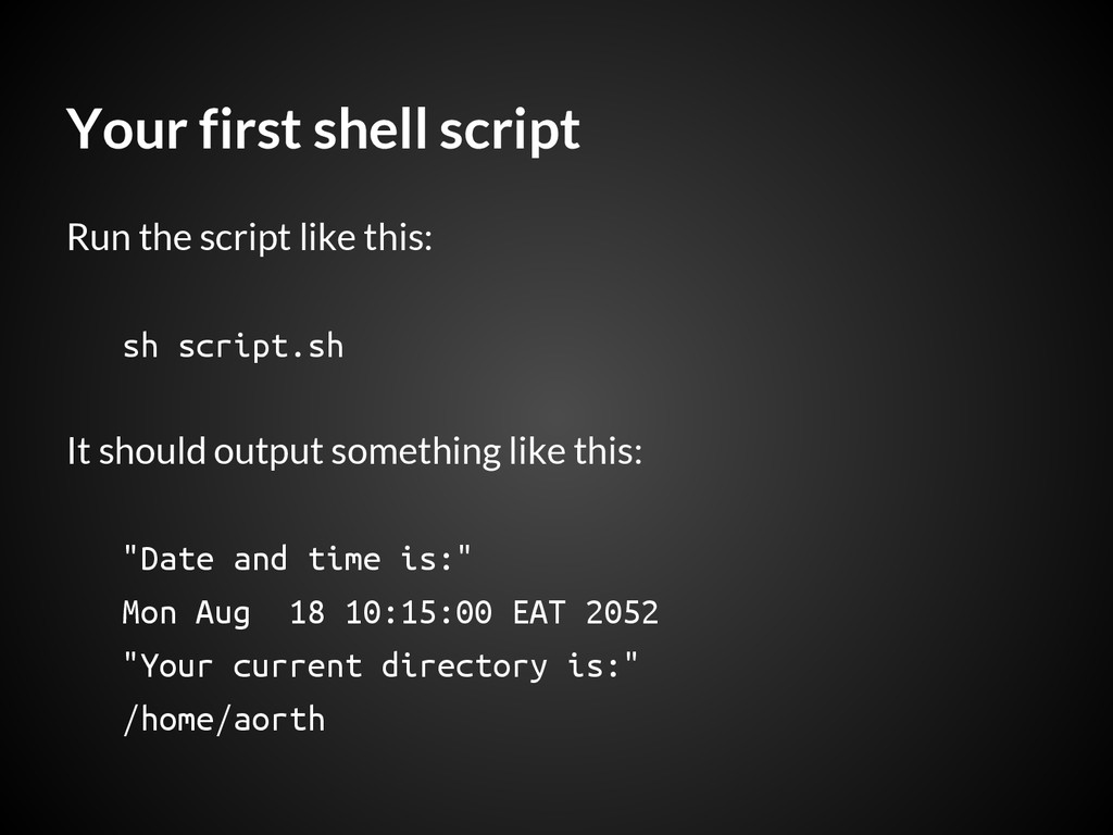 Your first shell script Run the script like thi...