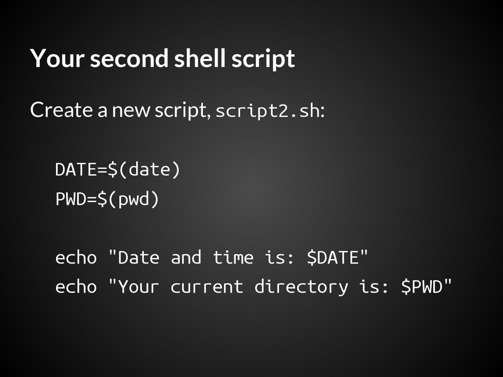 Your second shell script Create a new script, s...