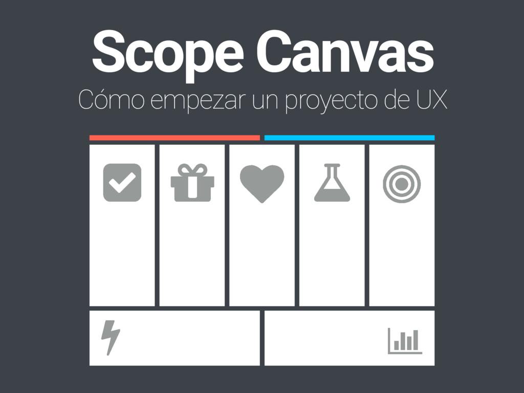 Scope Canvas Cómo empezar un proyecto de UX