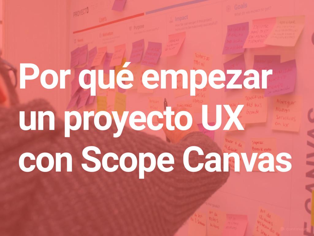 Por qué empezar un proyecto UX con Scope Canvas