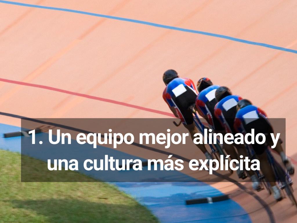 1. Un equipo mejor alineado y una cultura más e...