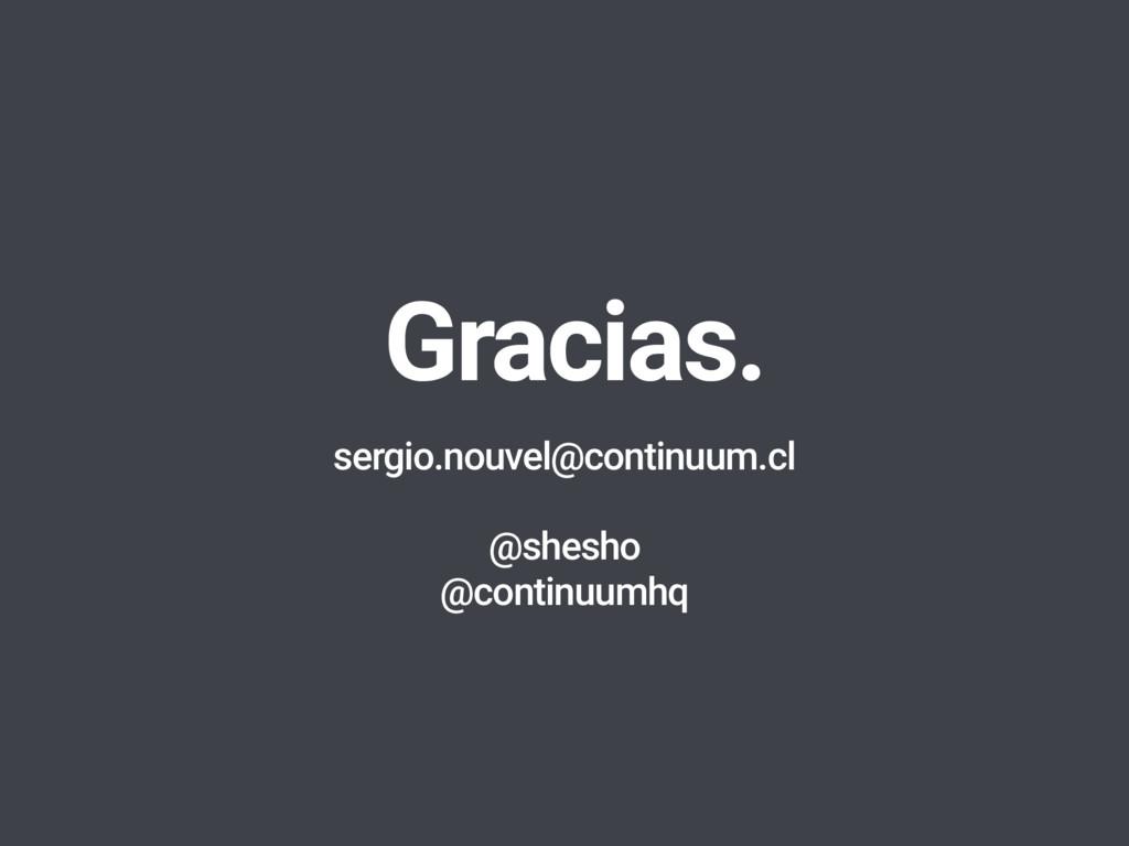 Gracias. sergio.nouvel@continuum.cl @shesho @co...