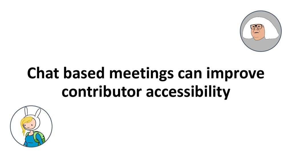Chat based meetings can improve contributor acc...