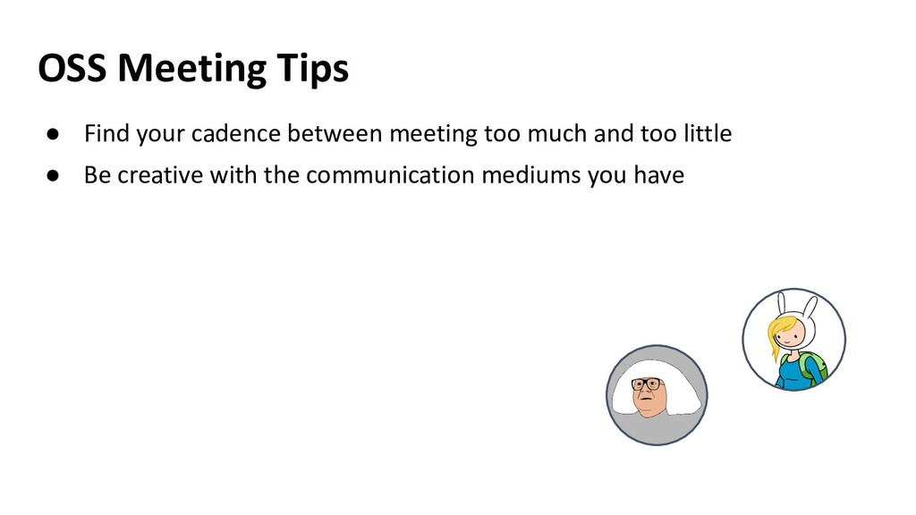 OSS Meeting Tips ● Find your cadence between me...