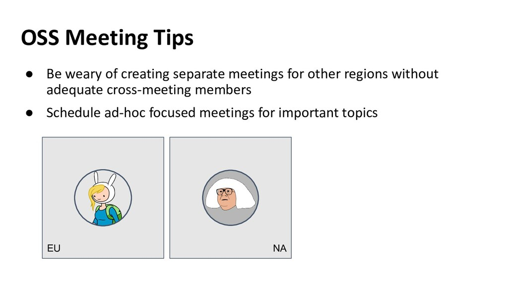 NA EU OSS Meeting Tips ● Be weary of creating s...