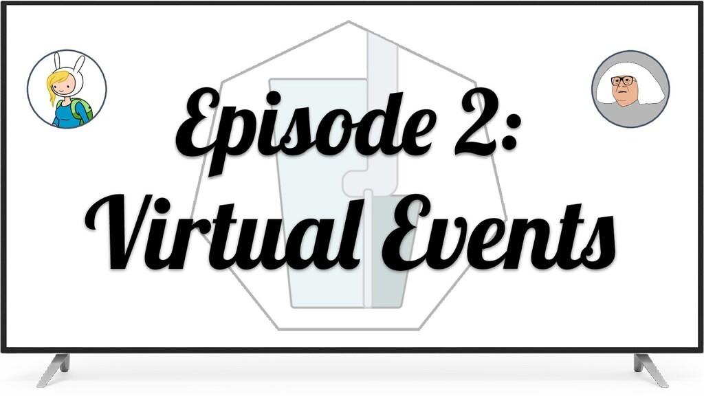 Episod 2: Virtua Event