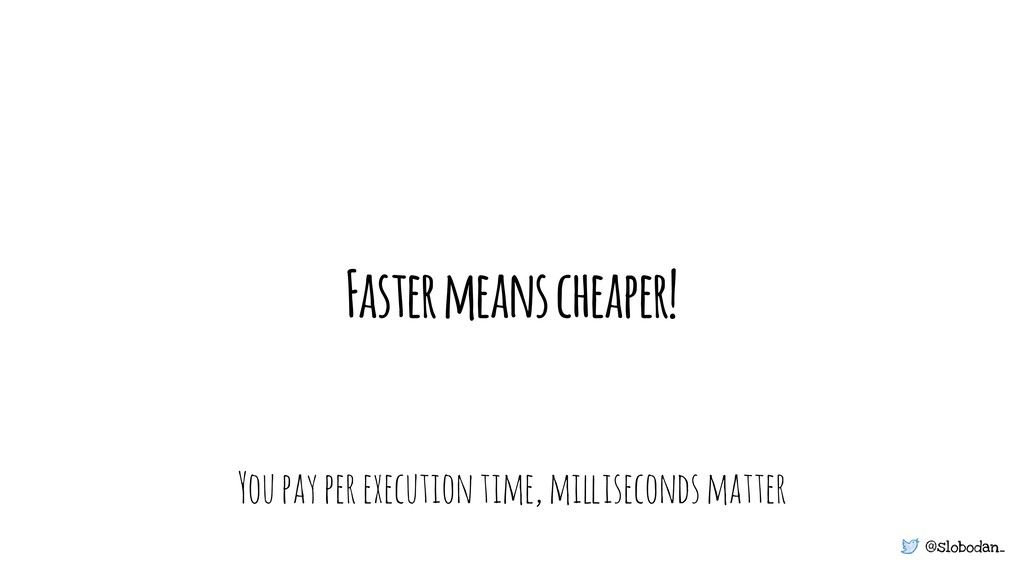@slobodan_ Faster means cheaper! You pay per ex...