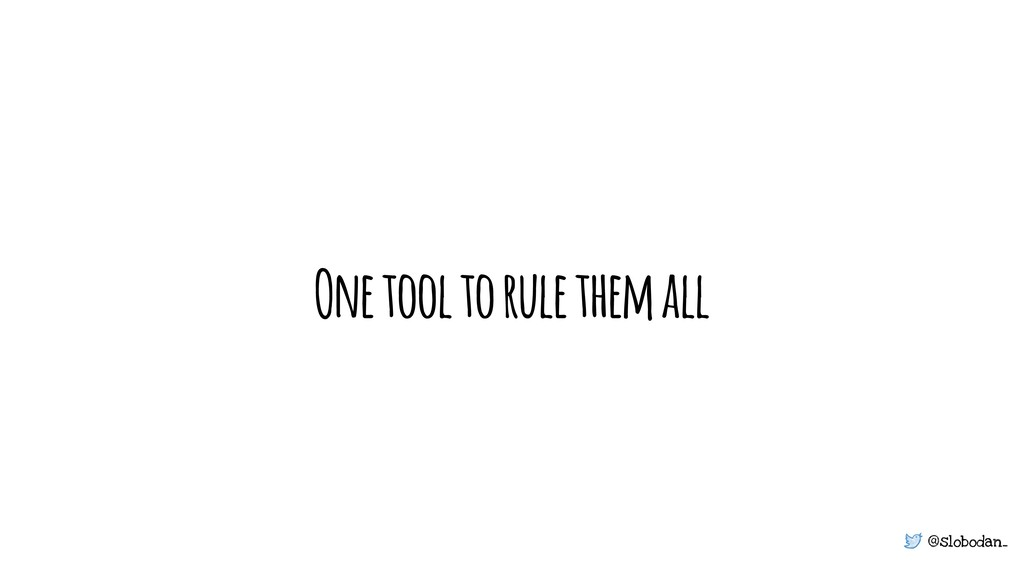 @slobodan_ One tool to rule them all