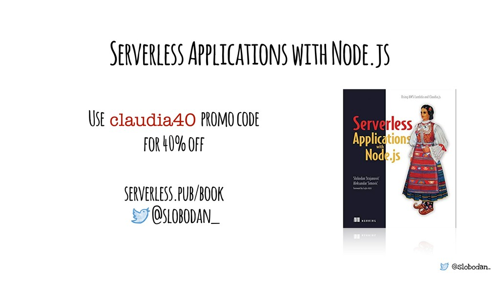 @slobodan_ Serverless Applications with Node.js...