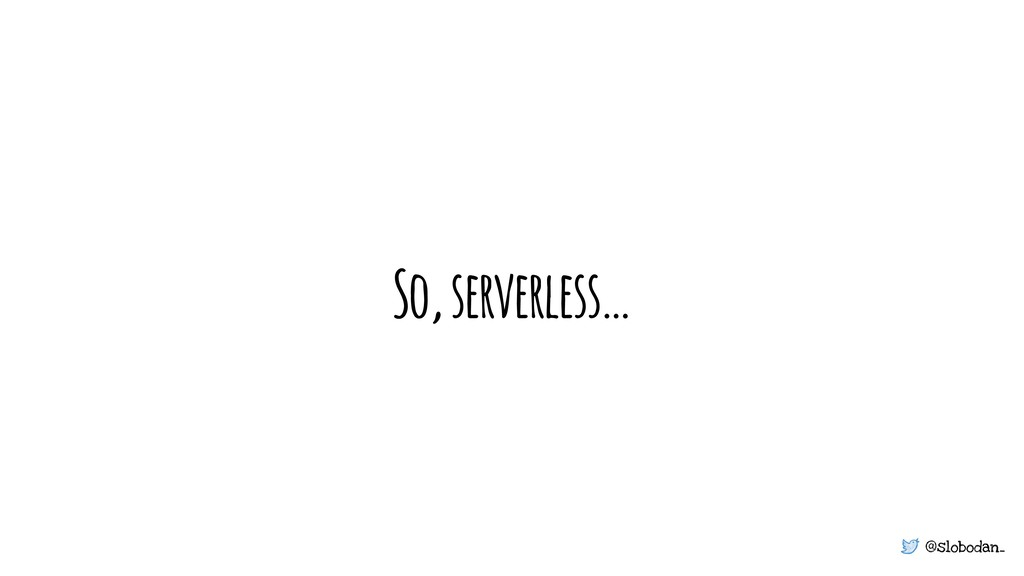 @slobodan_ So, serverless…