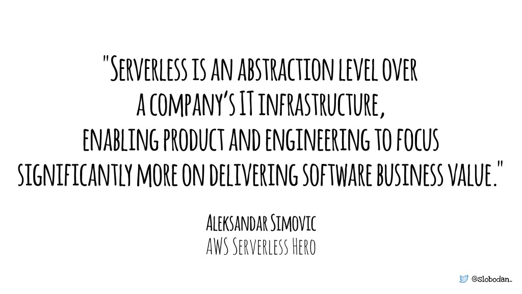 "@slobodan_ ""Serverless is an abstraction level ..."