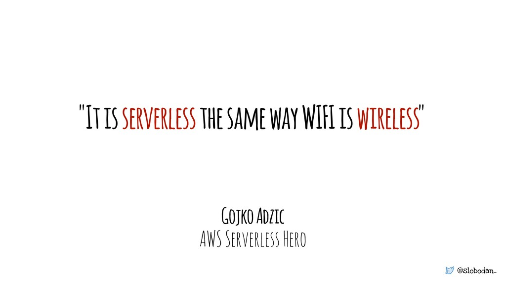 "@slobodan_ ""It is serverless the same way WIFI ..."