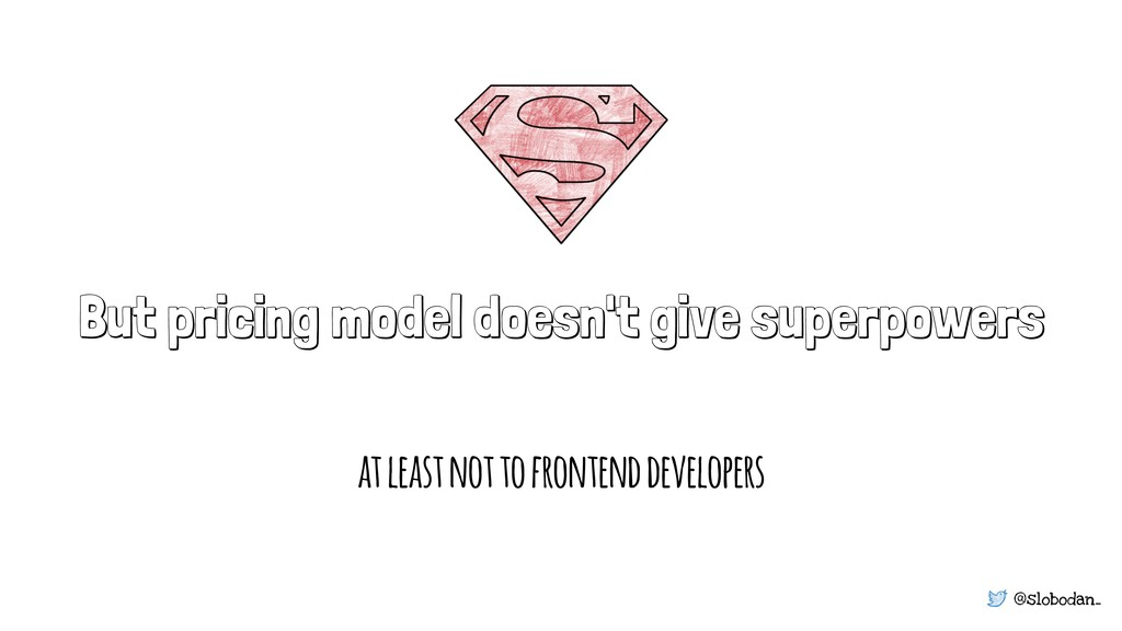 @slobodan_ But pricing model doesn't give super...