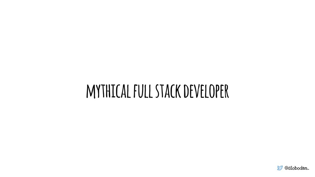 @slobodan_ mythical full stack developer