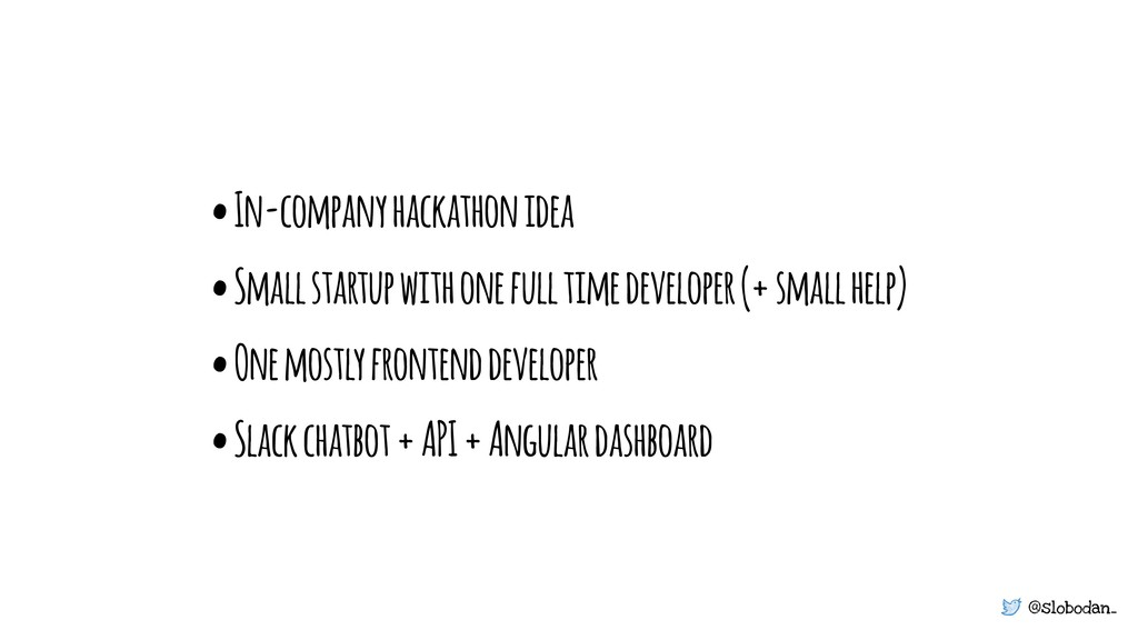 @slobodan_ • In-company hackathon idea • Small ...