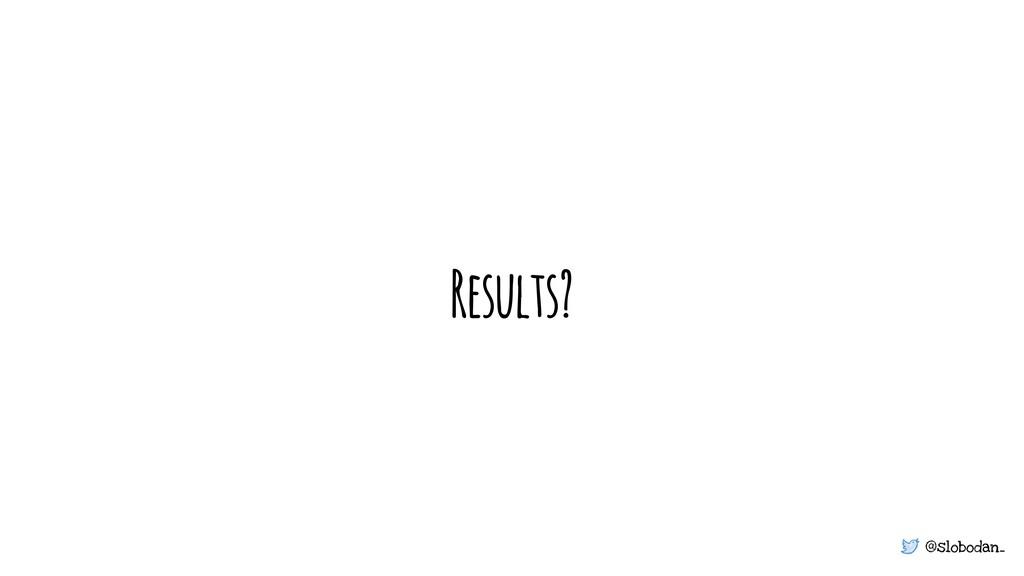 @slobodan_ Results?