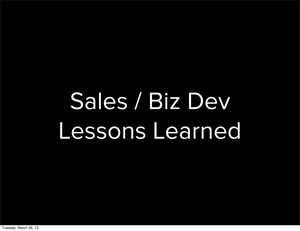 Sales / Biz Dev Lessons Learned Tuesday, March ...