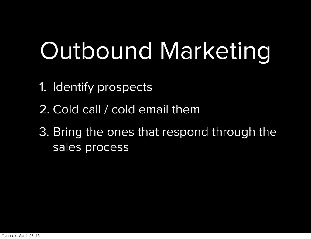 Outbound Marketing 1. Identify prospects 2. Col...
