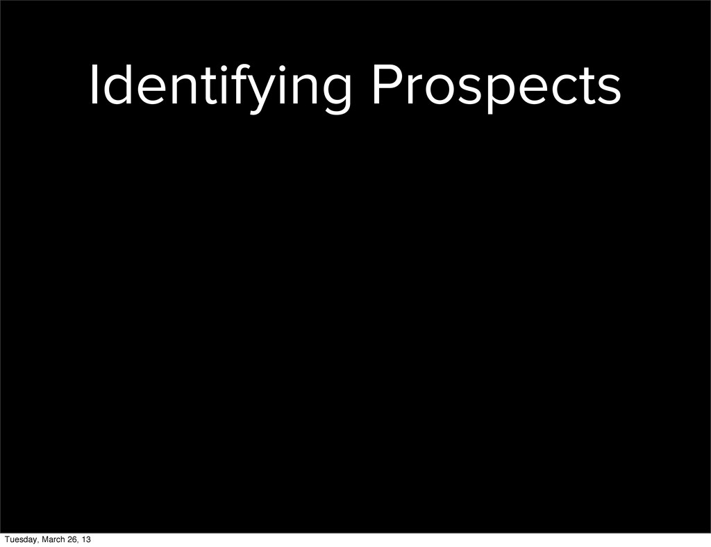 Identifying Prospects Tuesday, March 26, 13