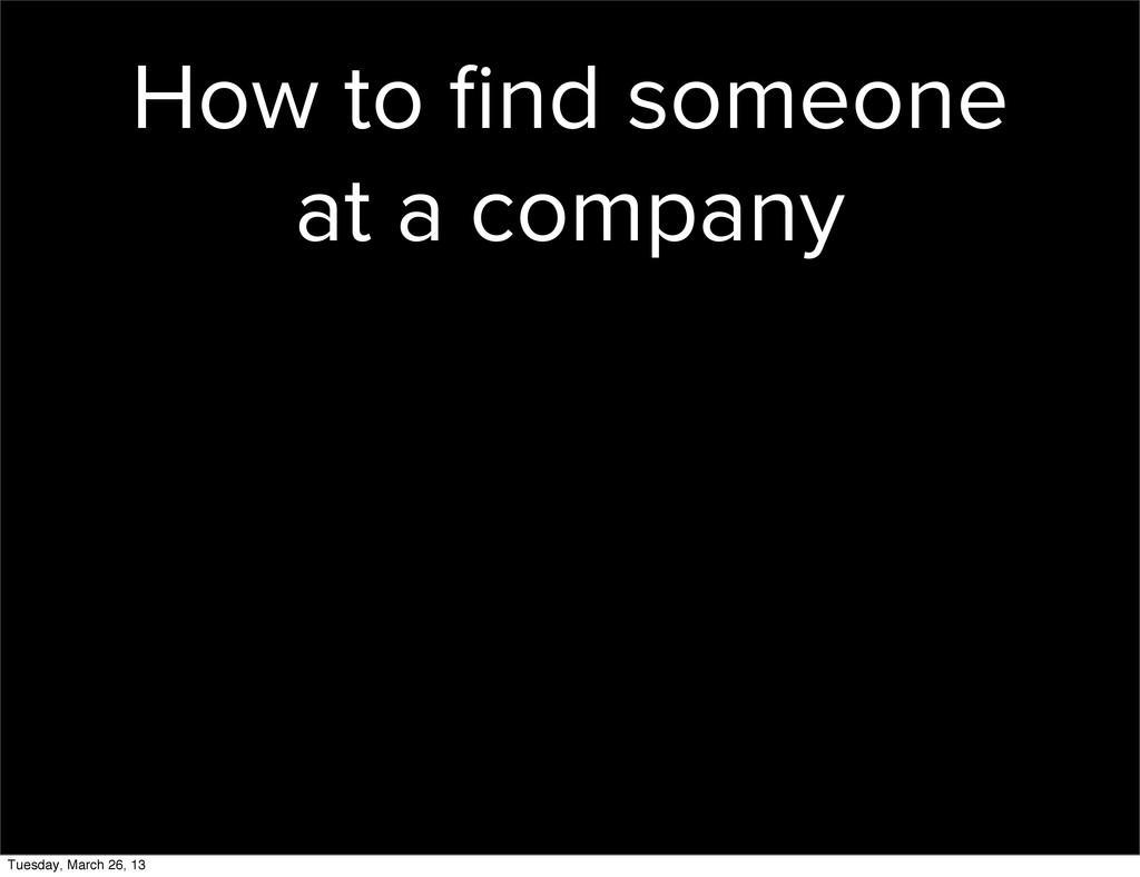 How to find someone at a company Tuesday, March ...