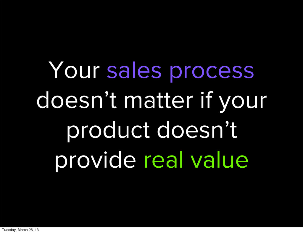 Your sales process doesn't matter if your produ...