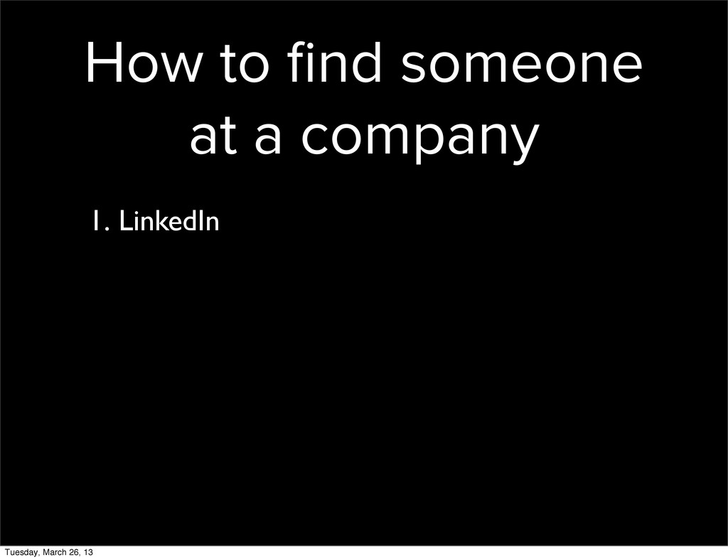 How to find someone at a company 1. LinkedIn Tue...