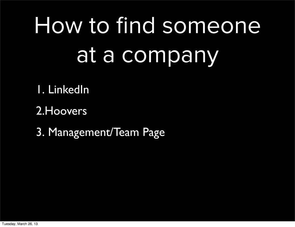 How to find someone at a company 1. LinkedIn 2.H...