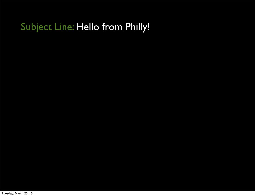 Subject Line: Hello from Philly! Tuesday, March...