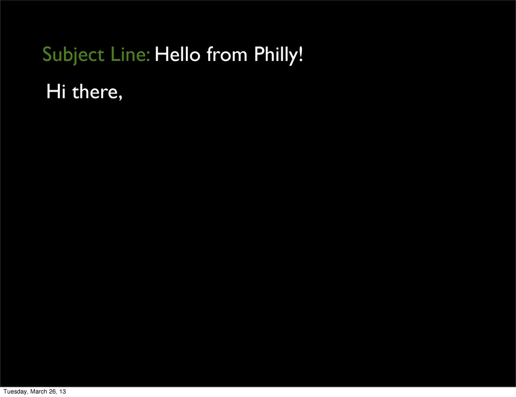 Hi there, Subject Line: Hello from Philly! Tues...