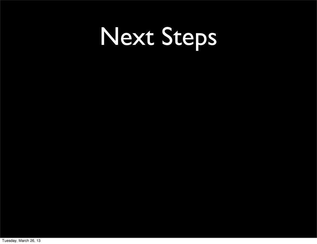 Next Steps Tuesday, March 26, 13